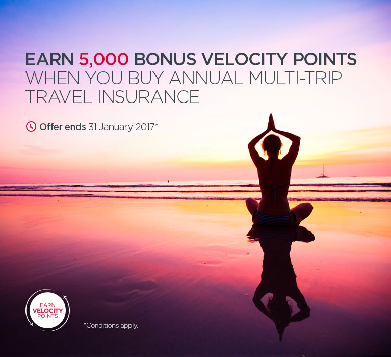 Earn 5,000 Bonus Velocity Points When You Buy Annual Multi-trip Travel Insurance. Offer ends 31 January 2017. Conditions apply.